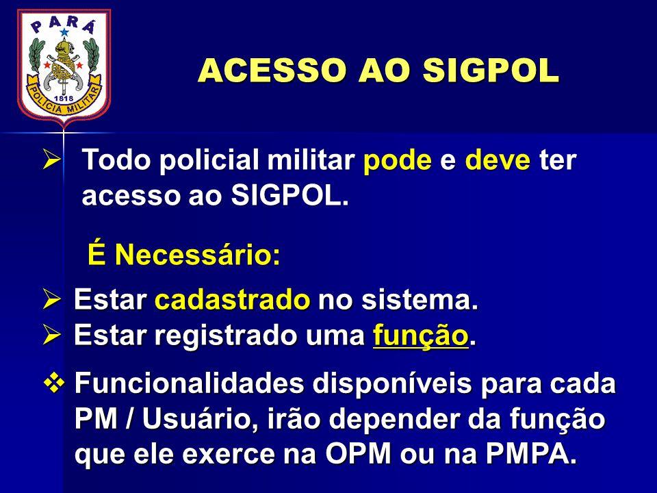 ACESSO AO SIGPOL Todo policial militar pode e deve ter acesso ao SIGPOL.