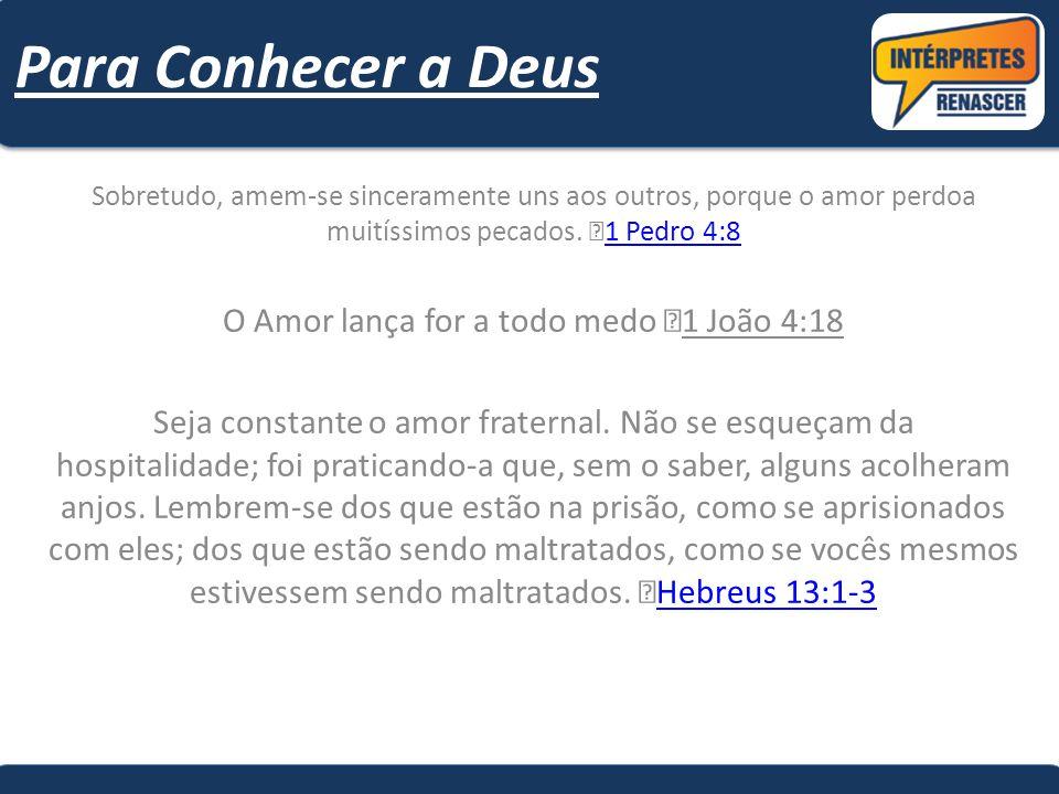 Sobretudo, amem-se sinceramente uns aos outros, porque o amor perdoa muitíssimos pecados. 1 Pedro 4:8 1 Pedro 4:8 O Amor lança for a todo medo 1 João