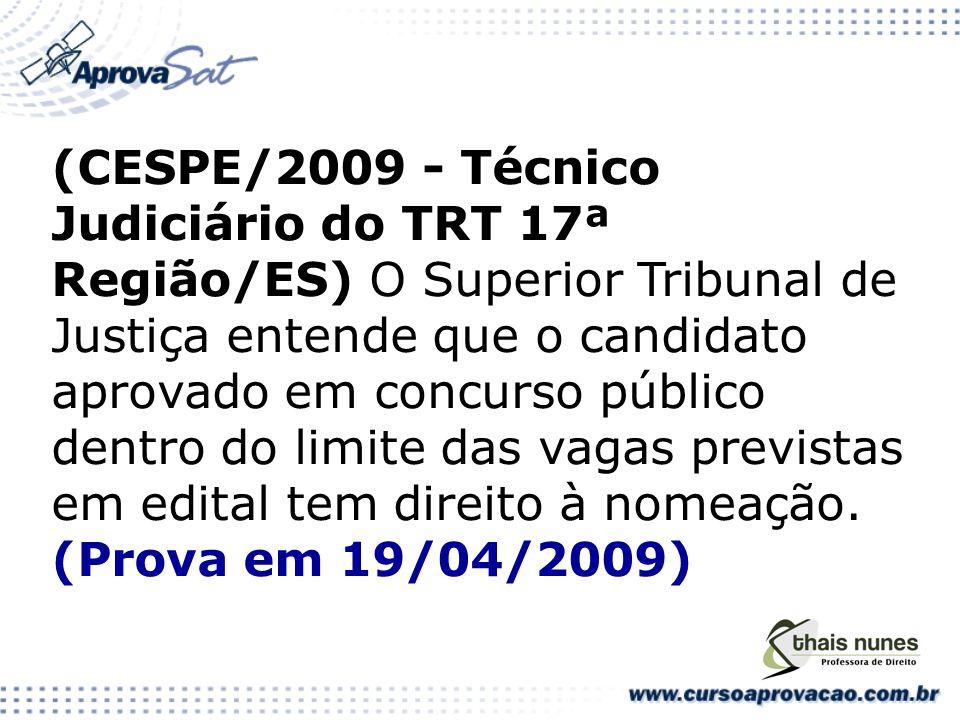 (CESPE/2009 - Técnico Judiciário do TRT 17ª Região/ES) O Superior Tribunal de Justiça entende que o candidato aprovado em concurso público dentro do limite das vagas previstas em edital tem direito à nomeação.