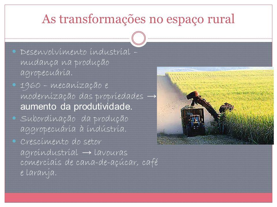 As transformações no espaço rural Desenvolvimento industrial – mudança na produção agropecuária. 1960 – mecanização e modernização das propriedades au