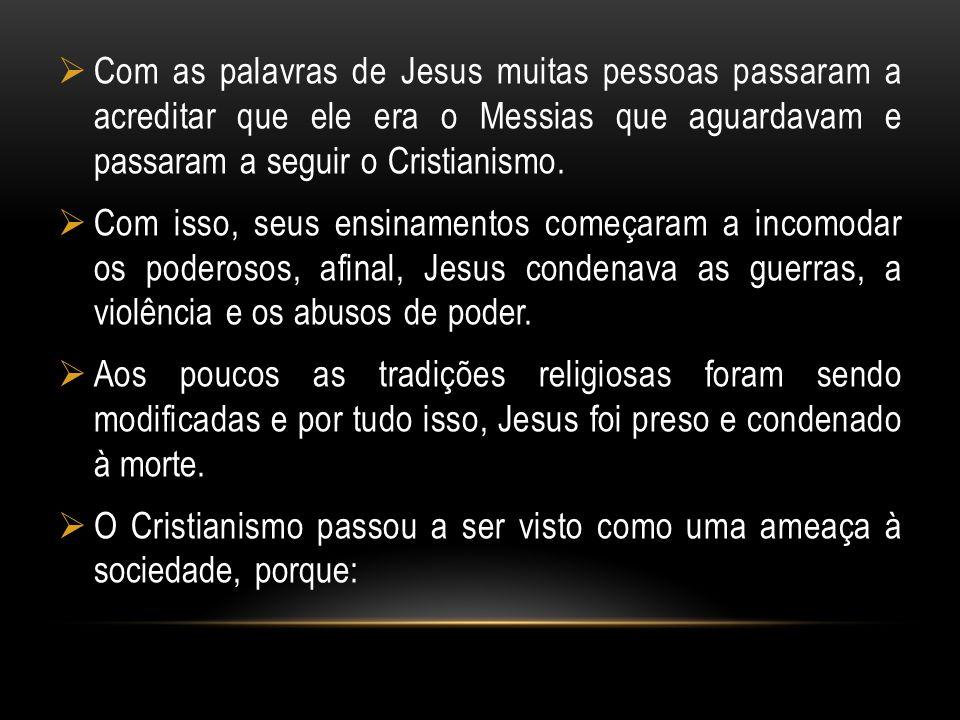 Com as palavras de Jesus muitas pessoas passaram a acreditar que ele era o Messias que aguardavam e passaram a seguir o Cristianismo. Com isso, seus e