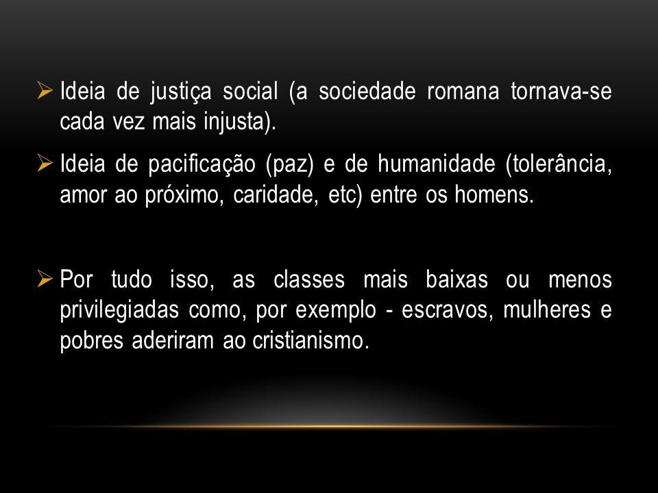 Ideia de justiça social (a sociedade romana tornava-se cada vez mais injusta). Ideia de pacificação (paz) e de humanidade (tolerância, amor ao próximo