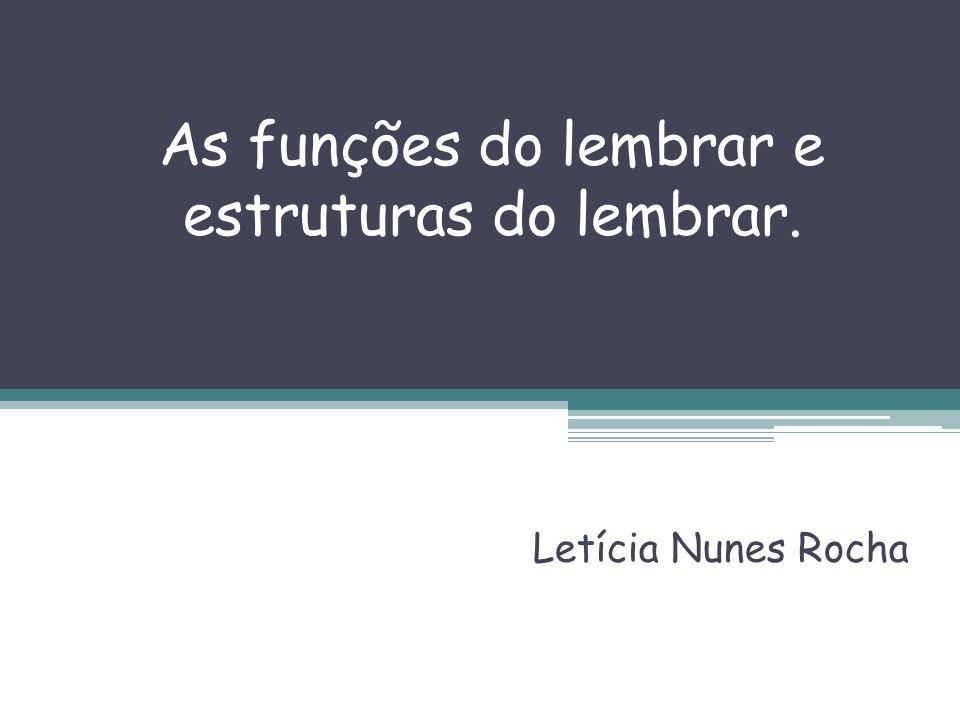 As funções do lembrar e estruturas do lembrar. Letícia Nunes Rocha
