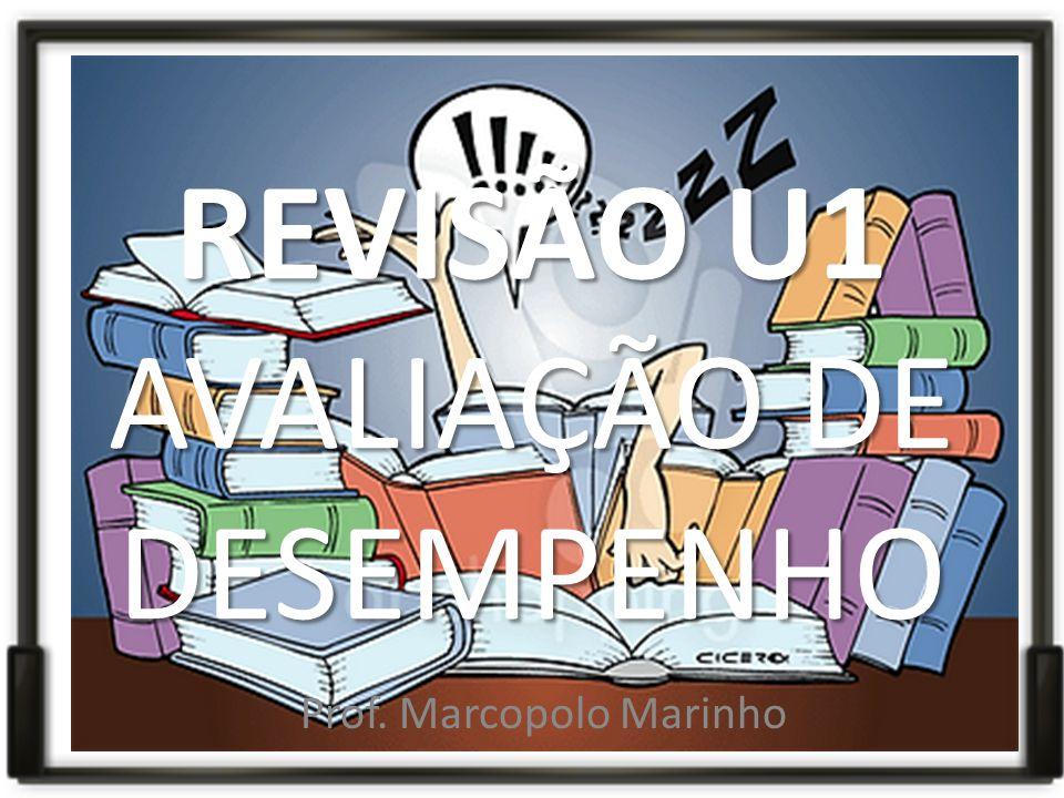 REVISÃO U1 AVALIAÇÃO DE DESEMPENHO Prof. Marcopolo Marinho