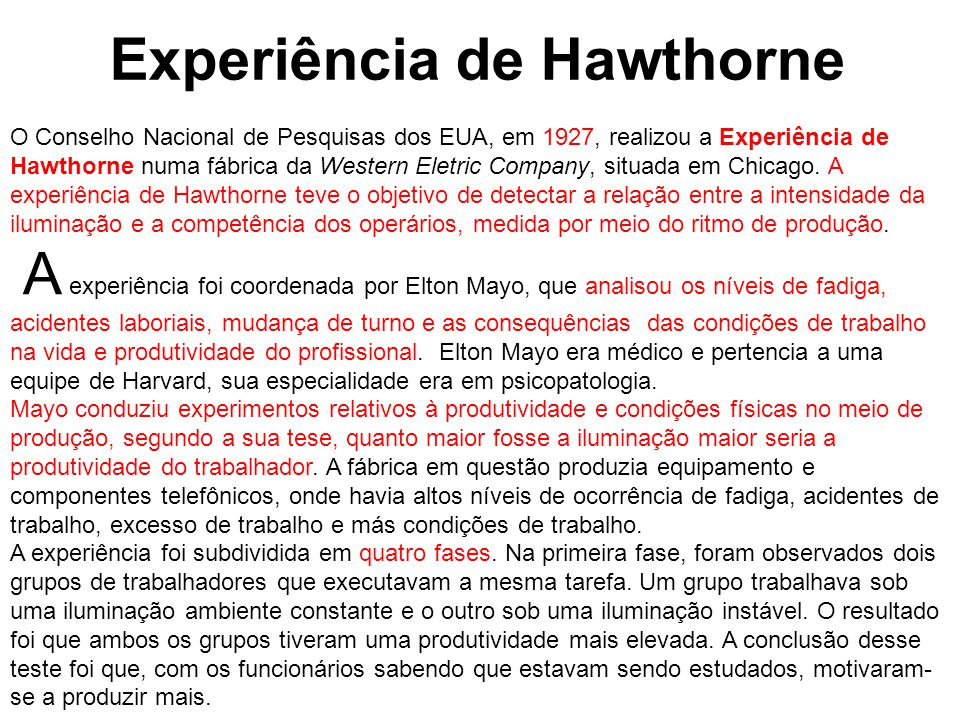 O Conselho Nacional de Pesquisas dos EUA, em 1927, realizou a Experiência de Hawthorne numa fábrica da Western Eletric Company, situada em Chicago. A