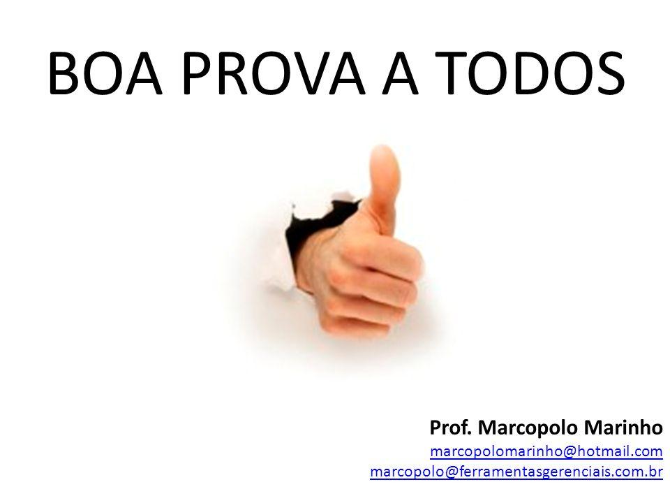 BOA PROVA A TODOS Prof. Marcopolo Marinho marcopolomarinho@hotmail.com marcopolo@ferramentasgerenciais.com.br