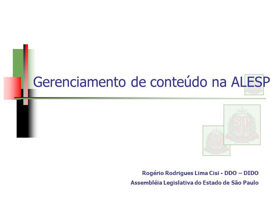 Gerenciamento de conteúdo na ALESP Rogério Rodrigues Lima Cisi - DDO – DIDO Assembléia Legislativa do Estado de São Paulo