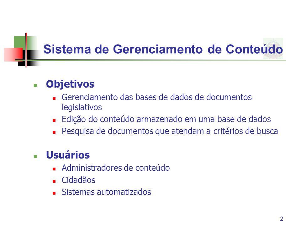 2 Sistema de Gerenciamento de Conteúdo Objetivos Gerenciamento das bases de dados de documentos legislativos Edição do conteúdo armazenado em uma base