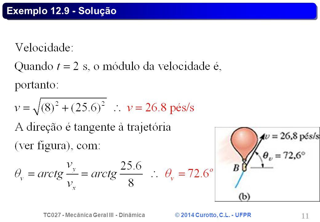TC027 - Mecânica Geral III - Dinâmica © 2014 Curotto, C.L. - UFPR 11 Exemplo 12.9 - Solução