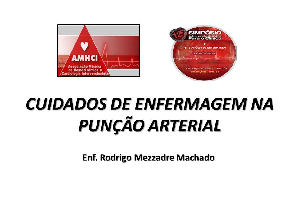 CUIDADOS DE ENFERMAGEM NA PUNÇÃO ARTERIAL Enf. Rodrigo Mezzadre Machado