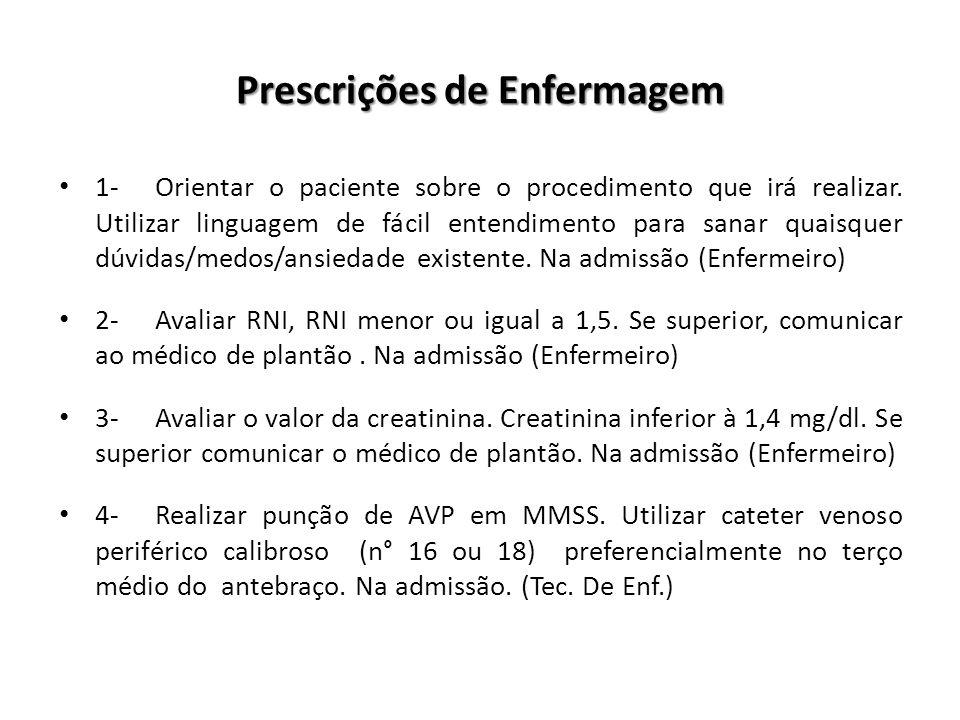 Prescrições de Enfermagem 1- Orientar o paciente sobre o procedimento que irá realizar. Utilizar linguagem de fácil entendimento para sanar quaisquer