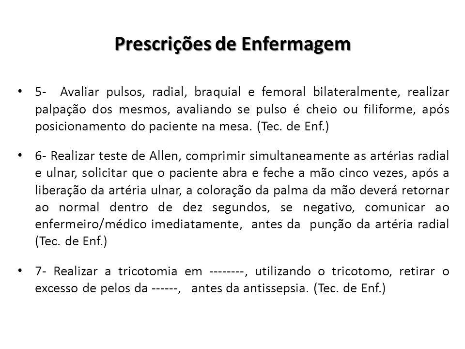Prescrições de Enfermagem 5- Avaliar pulsos, radial, braquial e femoral bilateralmente, realizar palpação dos mesmos, avaliando se pulso é cheio ou fi