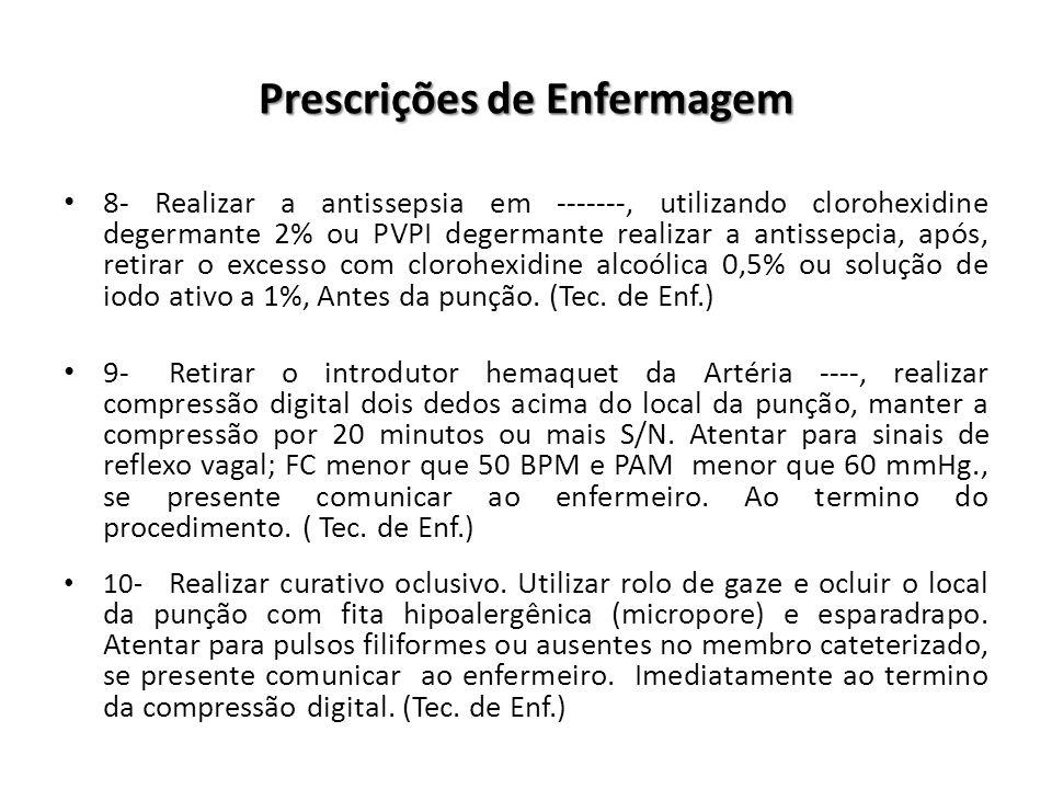 Prescrições de Enfermagem 8- Realizar a antissepsia em -------, utilizando clorohexidine degermante 2% ou PVPI degermante realizar a antissepcia, após