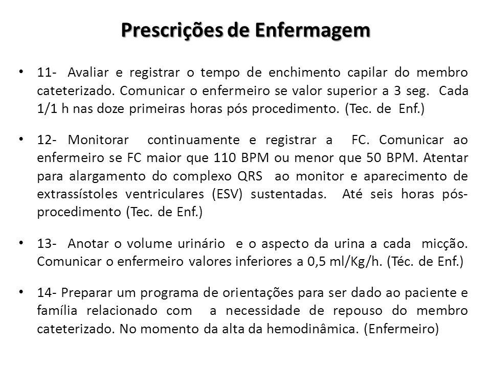 Prescrições de Enfermagem 11- Avaliar e registrar o tempo de enchimento capilar do membro cateterizado. Comunicar o enfermeiro se valor superior a 3 s