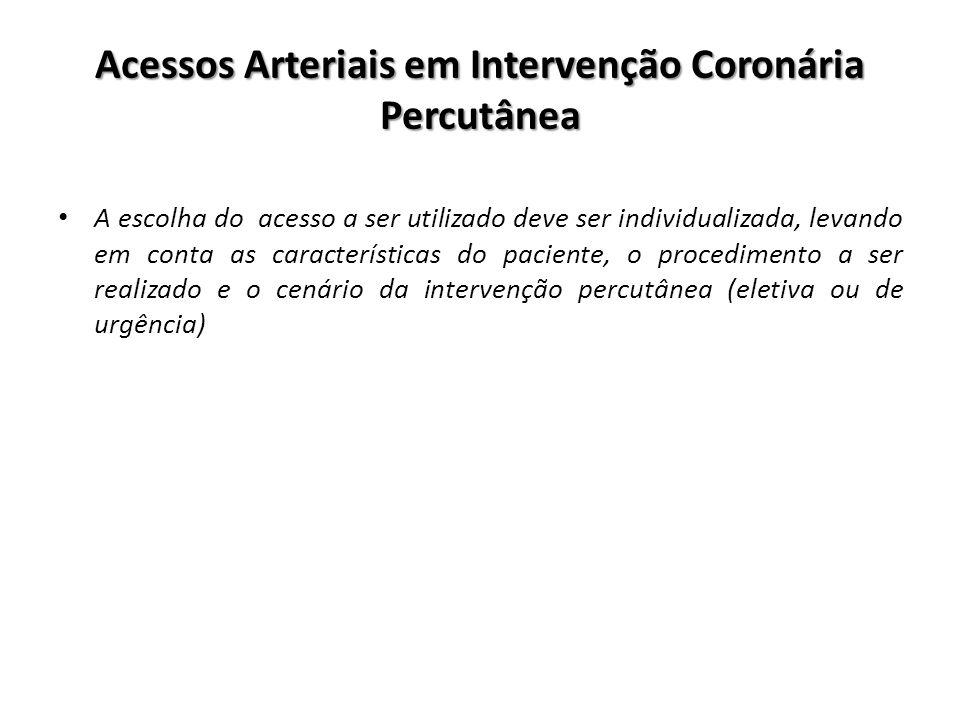 Acessos Arteriais em Intervenção Coronária Percutânea A escolha do acesso a ser utilizado deve ser individualizada, levando em conta as característica
