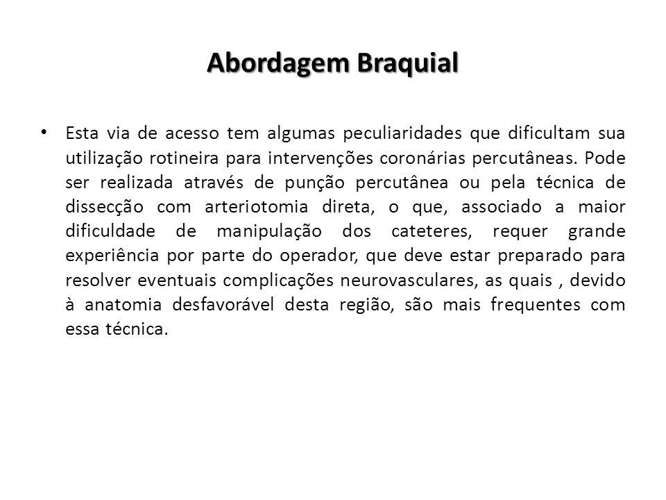Abordagem Braquial Esta via de acesso tem algumas peculiaridades que dificultam sua utilização rotineira para intervenções coronárias percutâneas. Pod