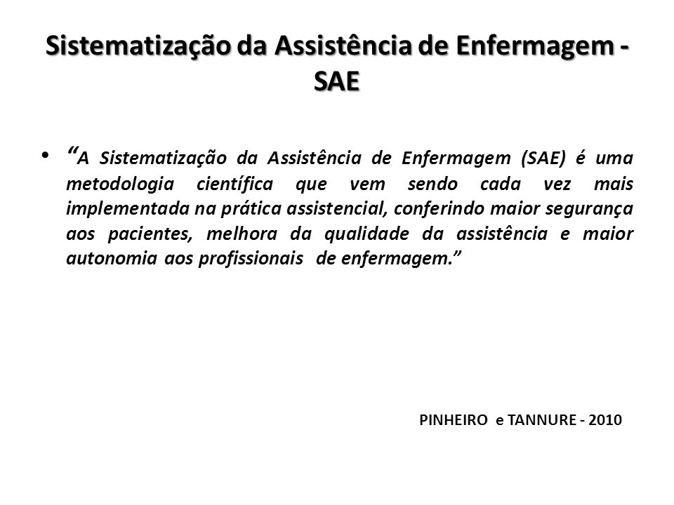 Sistematização da Assistência de Enfermagem - SAE A Sistematização da Assistência de Enfermagem (SAE) é uma metodologia científica que vem sendo cada
