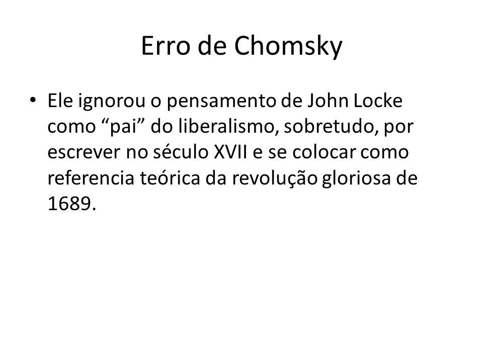 Erro de Chomsky Ele ignorou o pensamento de John Locke como pai do liberalismo, sobretudo, por escrever no século XVII e se colocar como referencia te