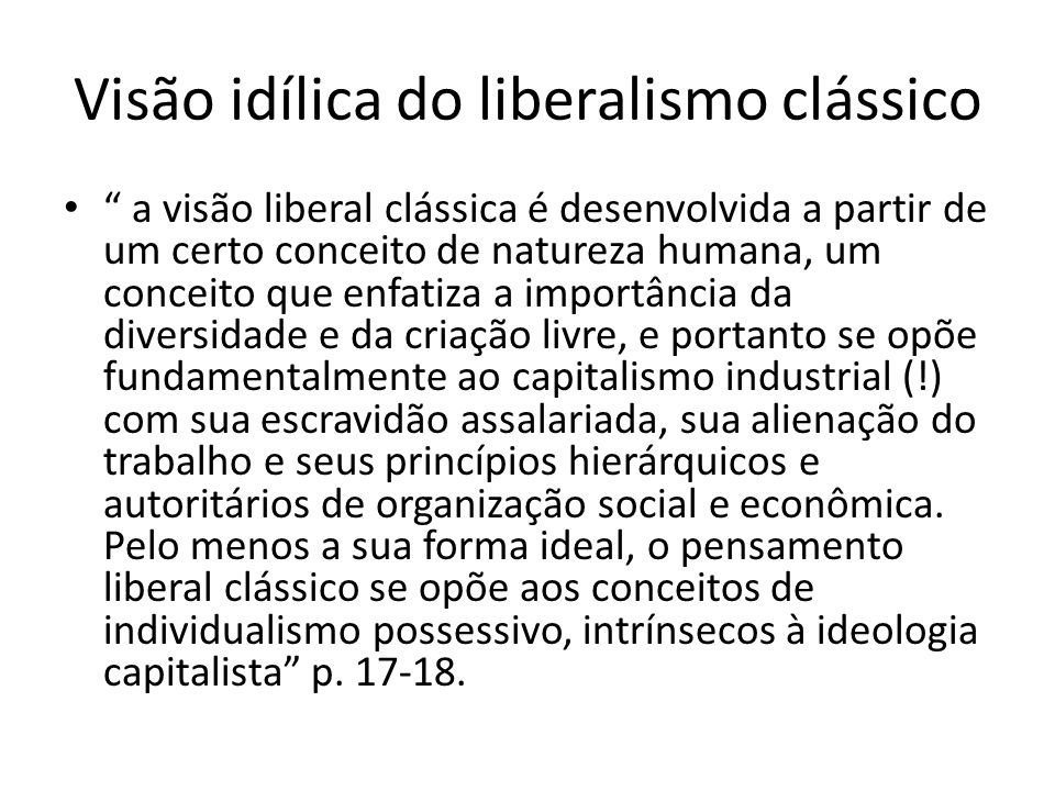 Visão idílica do liberalismo clássico a visão liberal clássica é desenvolvida a partir de um certo conceito de natureza humana, um conceito que enfati