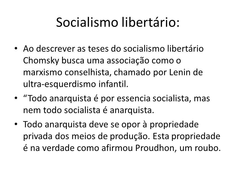 Socialismo libertário: Ao descrever as teses do socialismo libertário Chomsky busca uma associação como o marxismo conselhista, chamado por Lenin de u