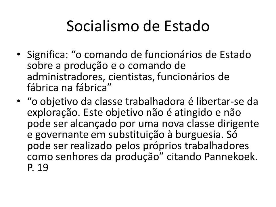 Socialismo de Estado Significa: o comando de funcionários de Estado sobre a produção e o comando de administradores, cientistas, funcionários de fábri