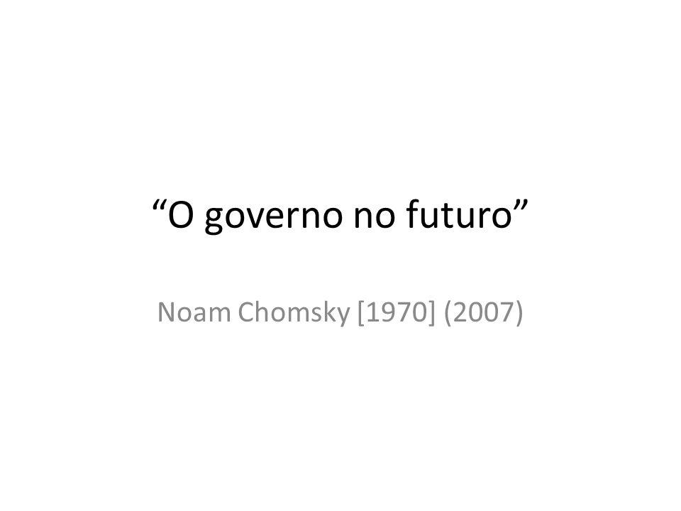 O governo no futuro Noam Chomsky [1970] (2007)