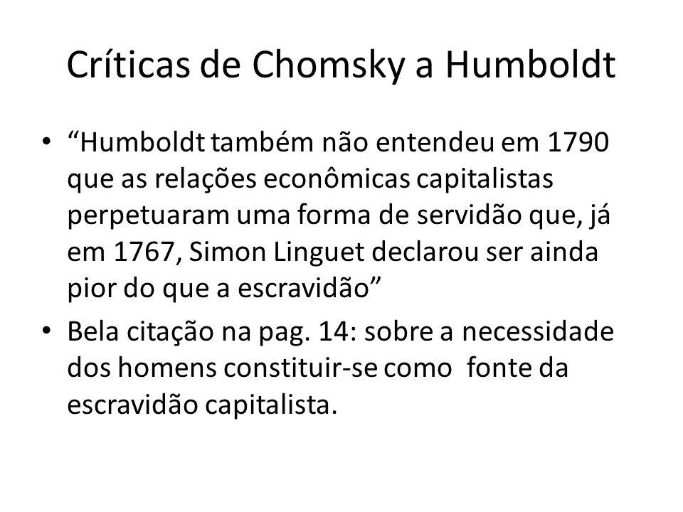 Críticas de Chomsky a Humboldt Humboldt também não entendeu em 1790 que as relações econômicas capitalistas perpetuaram uma forma de servidão que, já