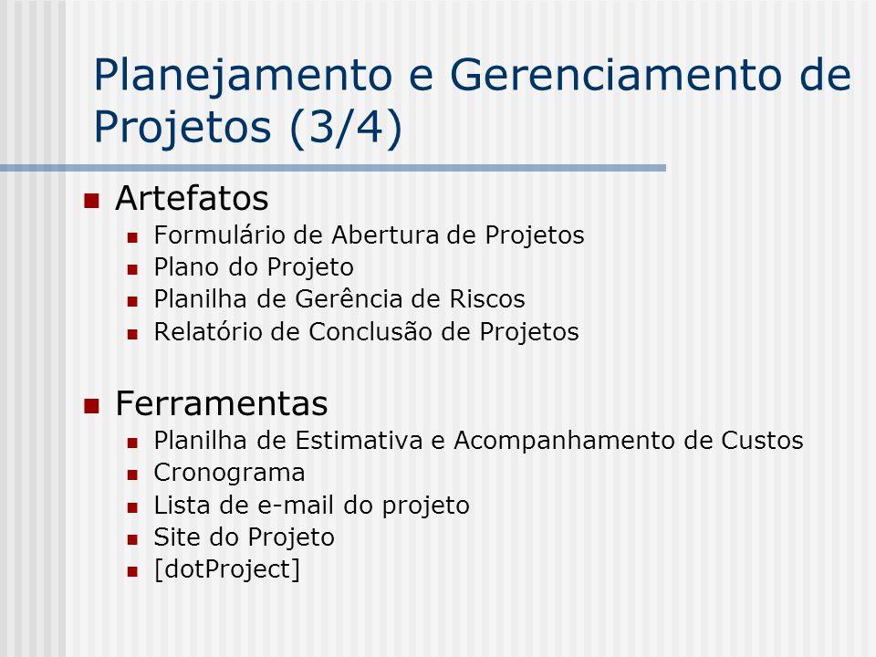 Artefatos Formulário de Abertura de Projetos Plano do Projeto Planilha de Gerência de Riscos Relatório de Conclusão de Projetos Ferramentas Planilha d