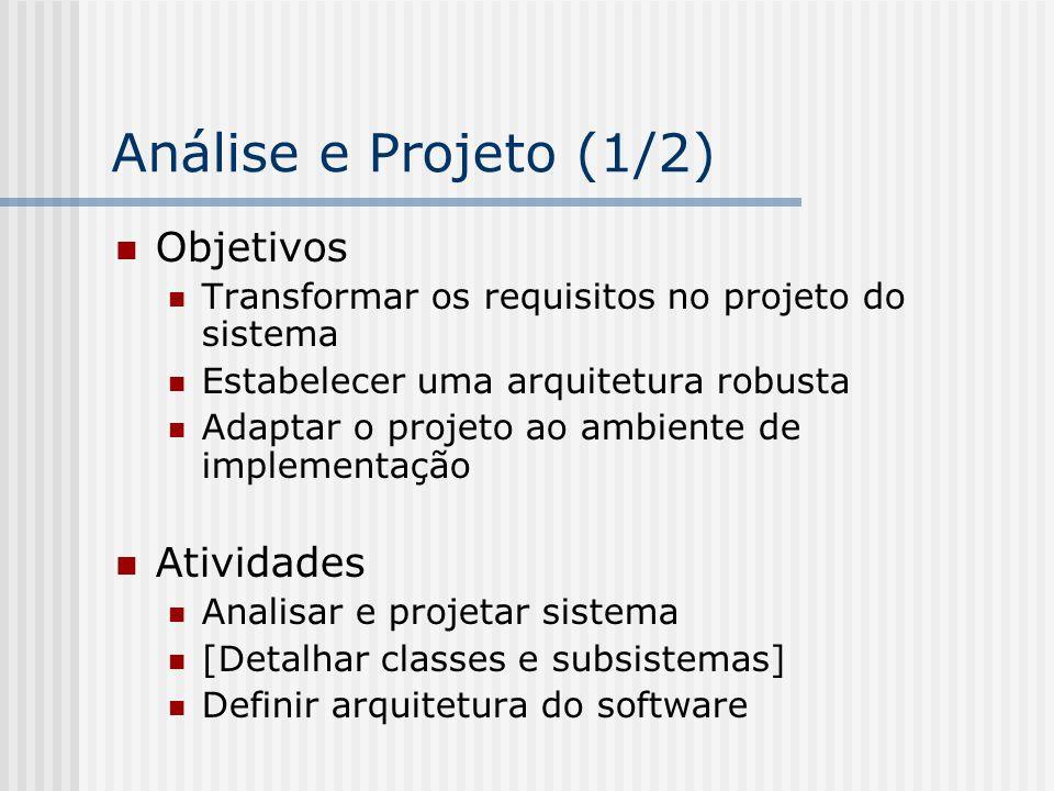 Análise e Projeto (1/2) Objetivos Transformar os requisitos no projeto do sistema Estabelecer uma arquitetura robusta Adaptar o projeto ao ambiente de