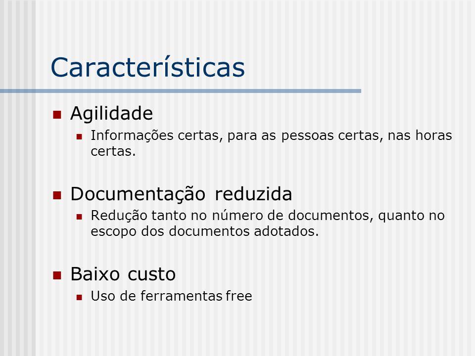 Características Agilidade Informações certas, para as pessoas certas, nas horas certas. Documentação reduzida Redução tanto no número de documentos, q
