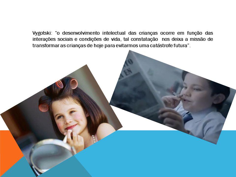 Vygotski: o desenvolvimento intelectual das crianças ocorre em função das interações sociais e condições de vida, tal constatação nos deixa a missão d
