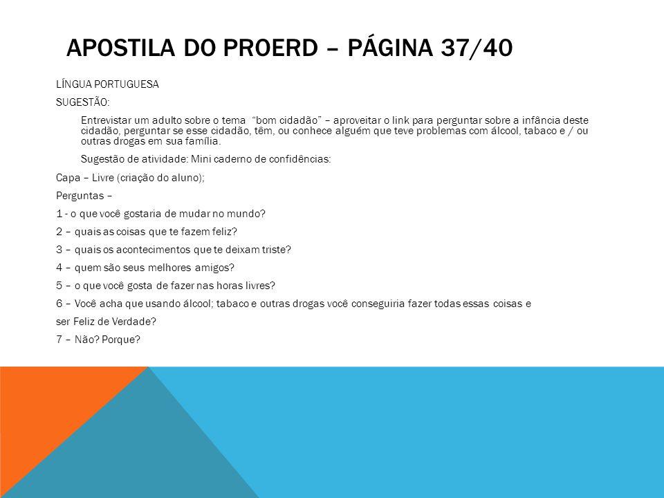 APOSTILA DO PROERD – PÁGINA 37/40 LÍNGUA PORTUGUESA SUGESTÃO: Entrevistar um adulto sobre o tema bom cidadão – aproveitar o link para perguntar sobre