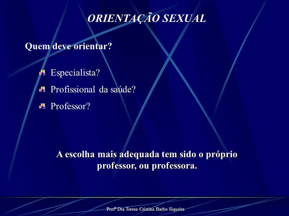 ORIENTAÇÃO SEXUAL Quem deve orientar.Especialista.