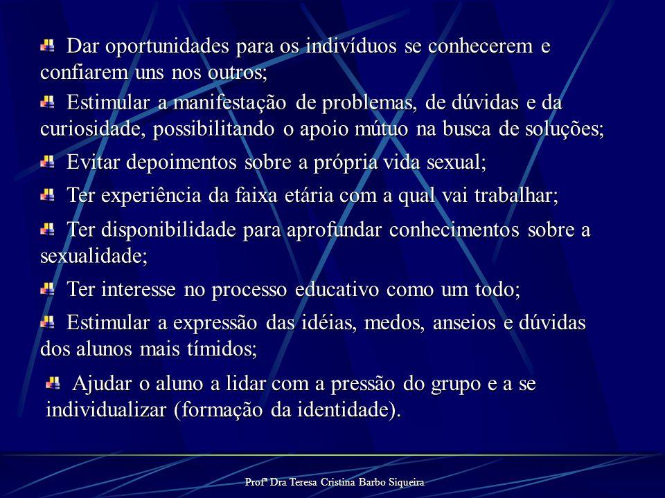 Profª Dra Teresa Cristina Barbo Siqueira Procedimentos básicos na orientação sexual: Problematizar e facilitar as discussões entre os jovens, auxilian