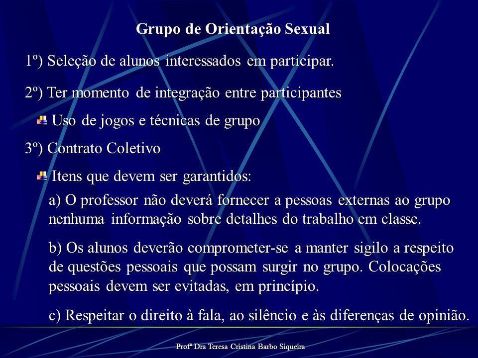 Profª Dra Teresa Cristina Barbo Siqueira Grupo de Orientação Sexual 1º) Seleção de alunos interessados em participar.