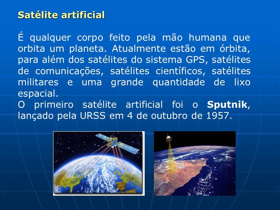 Satélite artificial É qualquer corpo feito pela mão humana que orbita um planeta.
