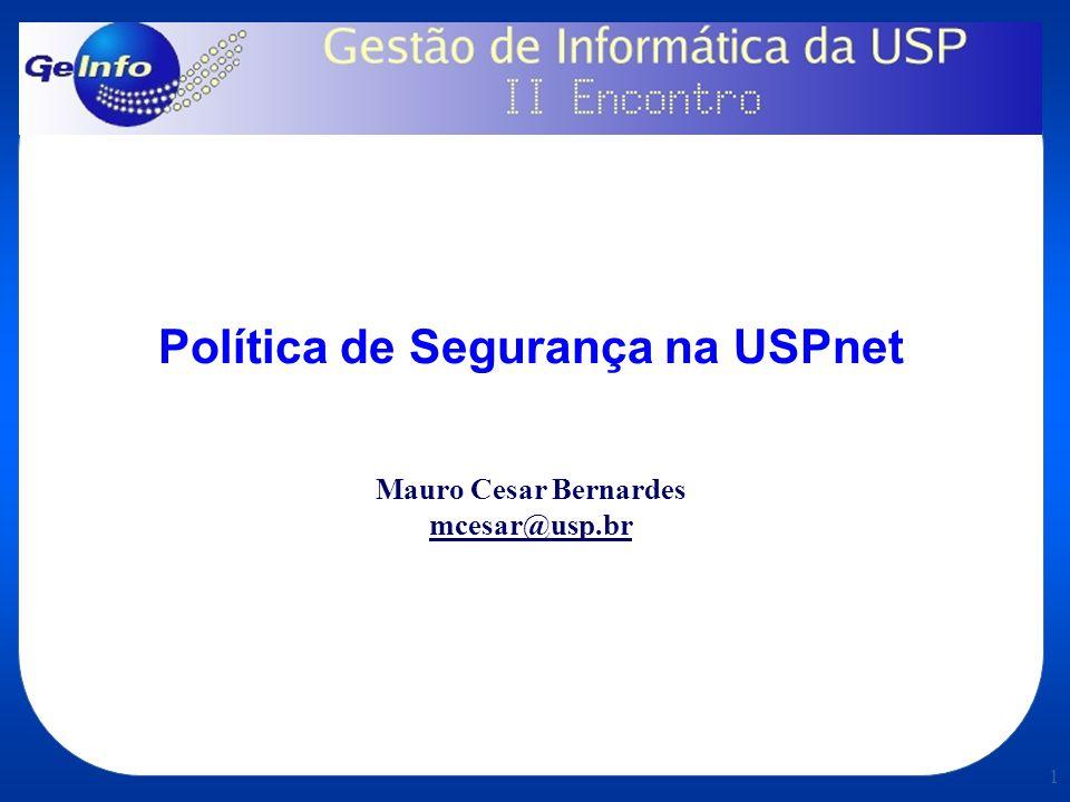 1 Política de Segurança na USPnet Mauro Cesar Bernardes mcesar@usp.br