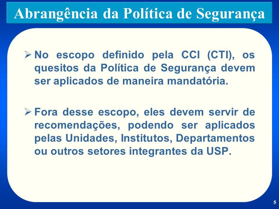 5 Abrangência da Política de Segurança No escopo definido pela CCI (CTI), os quesitos da Política de Segurança devem ser aplicados de maneira mandatória.