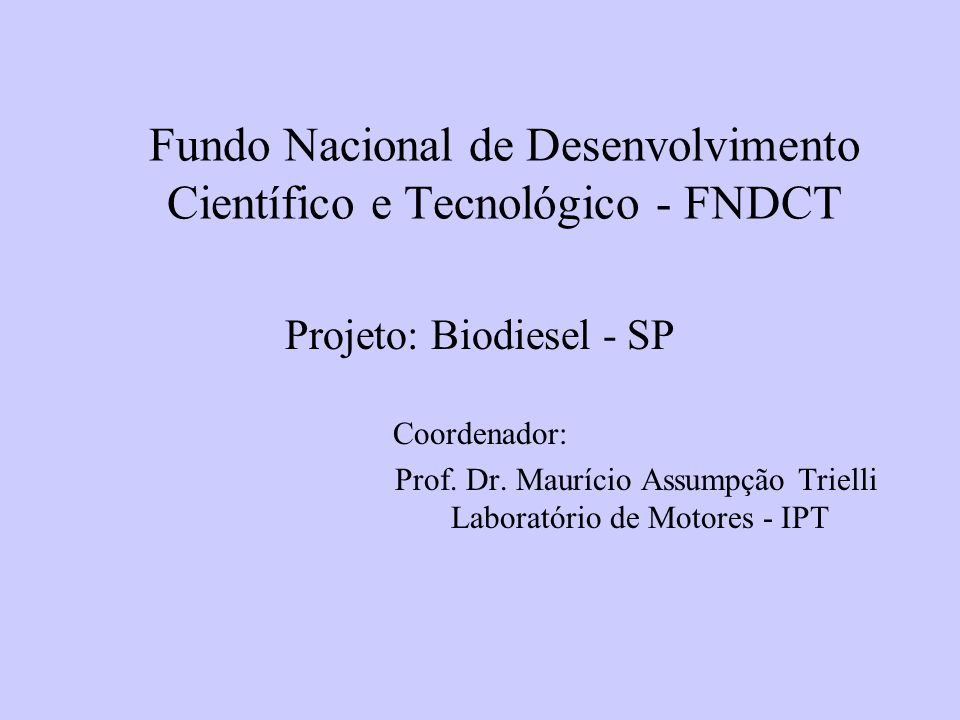 Fundo Nacional de Desenvolvimento Científico e Tecnológico - FNDCT Projeto: Biodiesel - SP Coordenador: Prof. Dr. Maurício Assumpção Trielli Laboratór