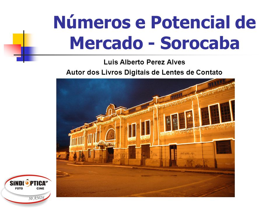 Números e Potencial de Mercado - Sorocaba Luis Alberto Perez Alves Autor dos Livros Digitais de Lentes de Contato