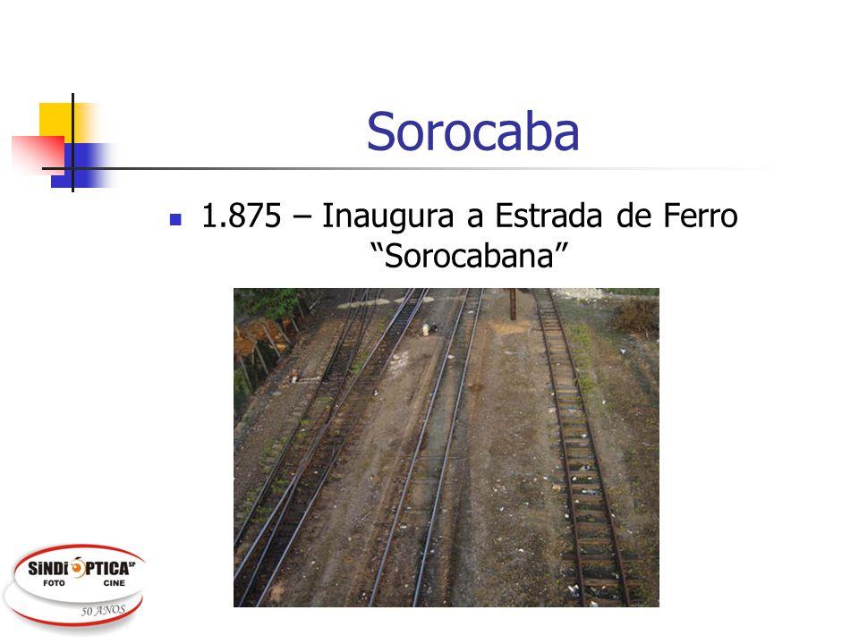 Sorocaba 1.875 – Inaugura a Estrada de Ferro Sorocabana