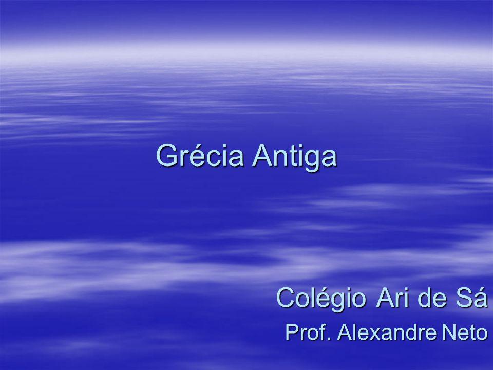 Grécia Antiga Colégio Ari de Sá Prof. Alexandre Neto
