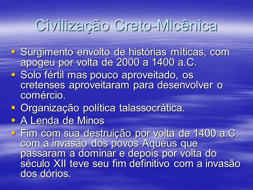 Civilização Creto-Micênica Surgimento envolto de histórias míticas, com apogeu por volta de 2000 a 1400 a.C. Surgimento envolto de histórias míticas,
