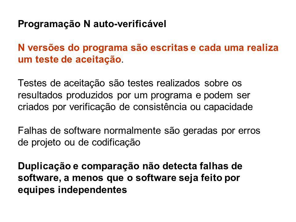 Programação N auto-verificável N versões do programa são escritas e cada uma realiza um teste de aceitação. Testes de aceitação são testes realizados