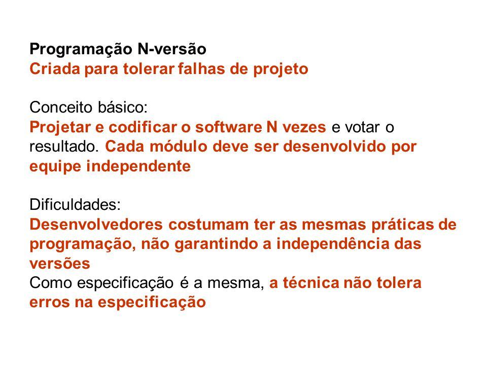 Programação N-versão Criada para tolerar falhas de projeto Conceito básico: Projetar e codificar o software N vezes e votar o resultado. Cada módulo d