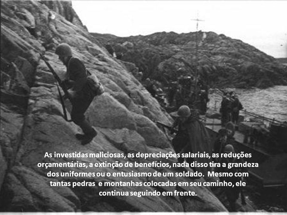 A dureza e as adversidades da guerra exigem do militar valores adicionais, que permitem cumprir a missão, mesmo que seja necessário desprezar o perigo
