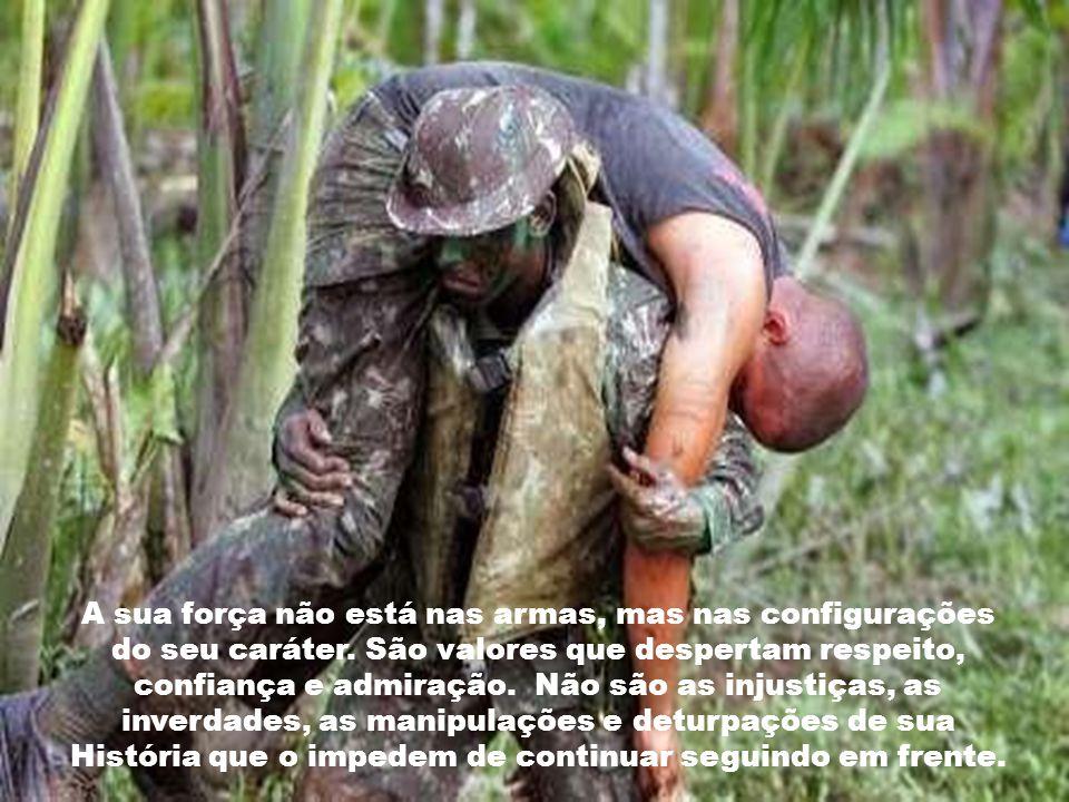 Mesmo amargando revanchismos implícitos e discriminações injustas, o soldado brasileiro continua seguindo em frente, de cabeça erguida e olhar firme,