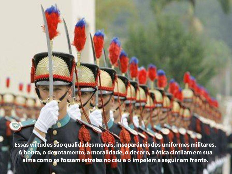Essas virtudes são qualidades morais, inseparáveis dos uniformes militares.