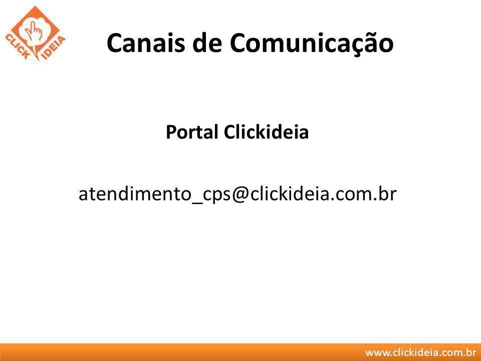 www.clickideia.com.br Canais de Comunicação Portal Clickideia atendimento_cps@clickideia.com.br