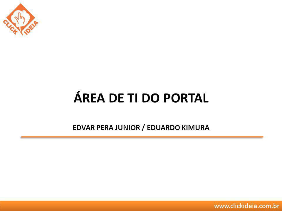 www.clickideia.com.br ÁREA DE TI DO PORTAL EDVAR PERA JUNIOR / EDUARDO KIMURA